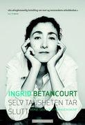 Selv tausheten tar slutt (Ingrid Betancourt)